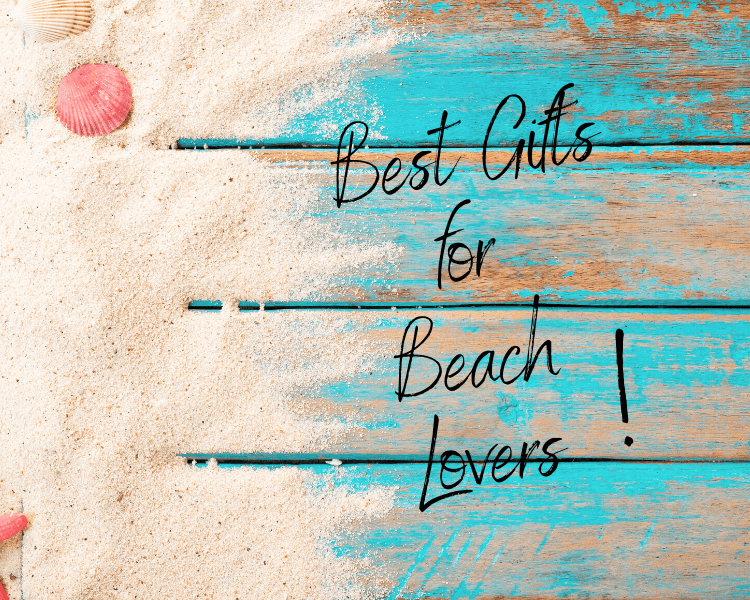 Best Gifts for Beach Lovers!